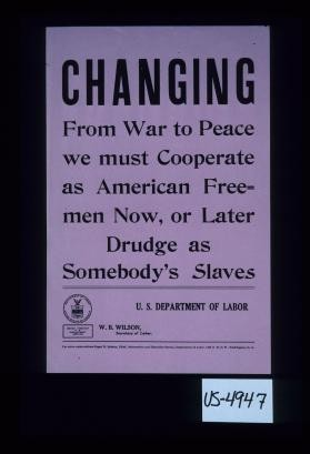 Changing from war to peace we must cooperate as American freemen now, or later drudge as somebody's slaves