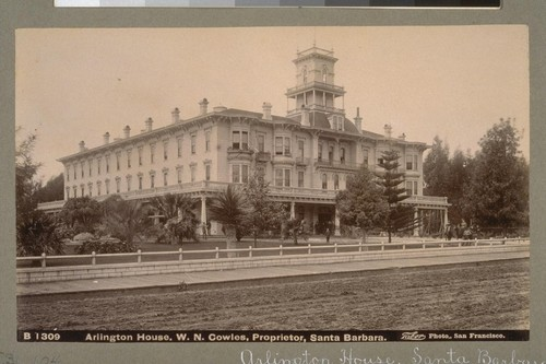 Arlington House. W.N. Cowles, Proprietor, Santa Barbara. B 1309. [Photograph by Isaiah West Taber.]