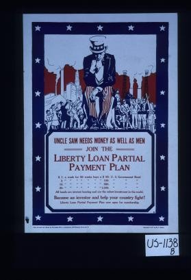 Uncle Sam needs money as well as men. Join the Liberty Loan partial payment plan ... Become an investor and help your country fight!
