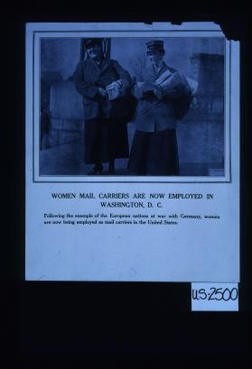 Women mail carriers are now employed in Washington, D.C. Following the example of the European nations at war with Germany, women are now being employed as mail carriers in the United States