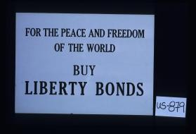 For the peace and freedom of the world, buy Liberty bonds