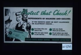 Protect that check! Dependents of soldiers and sailors: If you receive an Army or Navy allowance or allotment checks