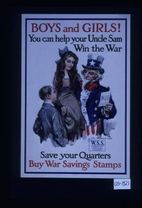 Boys and girls! You can help your Uncle Sam win the war. Save your quarters. Buy War Savings Stamps