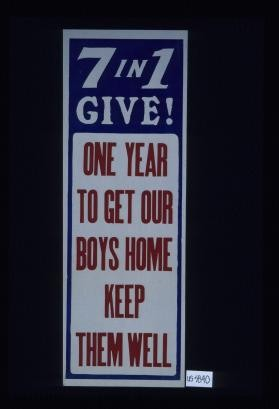 7 in 1 give. One year to get our boys home, keep them well