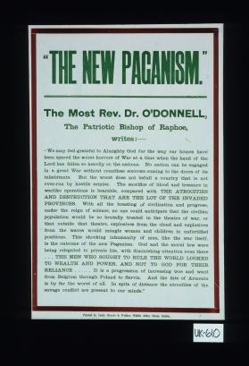 """The new paganism."" The Most Rev. Dr. O'Donnell, the patriotic Bishop of Raphoe, writes. ""We may beel grateful to Almighty God for the way our homes have been spared the worst horrors of war at a time when the hand of the Lord has fallen so heavily on the nations ... It is a progression of increasing woe and want from Belgium through Poland to Servia. And the fate of Armenia is by far the worst of all"