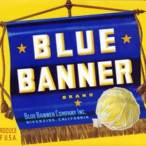 "Crate label, ""Blue Banner Brand."" Blue Banner Company, Inc. Riverside, Calif"