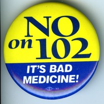 No on 102 / It's Bad Medicine pin-back button