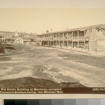 Old Adobe building at Monterey, occupied by Gen[eral] Fremont's soldiers during the ...