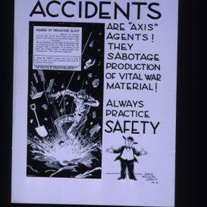 "Accidents are ""Axis"" agents! They sabotage production of vital war material! Always ..."