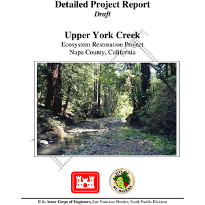 Draft Detailed Project Report: Upper York Creek Ecosystem Restoration Project, Napa County, ...