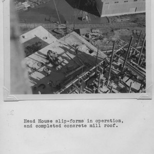 Head house slip-forms in operation, and completed concrete mill roof at the ...