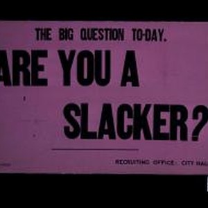 "The big question to-day. ""Are you a slacker?"" Recruiting Office"
