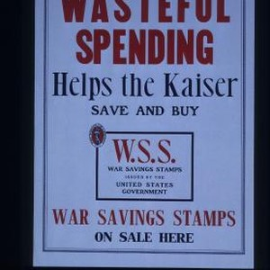 Wasteful spending helps the Kaiser. Save and buy. War Savings Stamps on ...