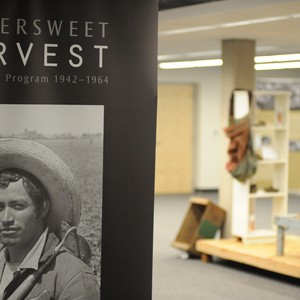 """Bittersweet Harvest:The Bracero Program 1942-1964"" Exhibition at Broome Library"