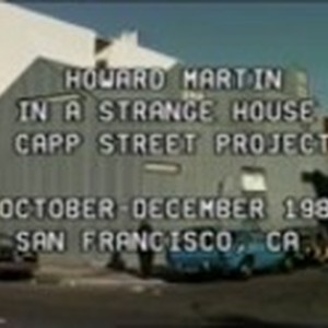 Howard Martin: In a Strange House: documentation of installation at Capp Street ...