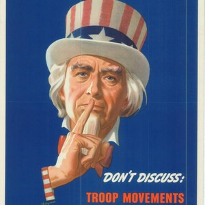 I'm counting on you! Don't discuss: troop movements, ship sailings, war equipment