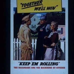 """Together we'll win."" ""Keep 'em rolling."" The railroads are the backbone of ..."
