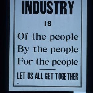 Industry is of the people, by the people, for the people. Let ...