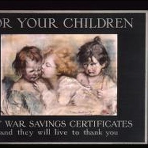 For your children: Buy war savings certificates, and they will live to ...