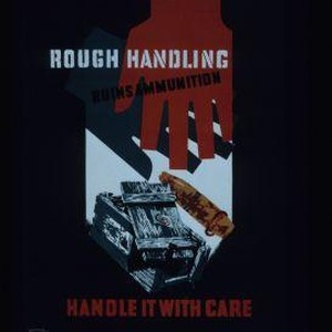 Rough handling ruins ammunition. Handle it with care