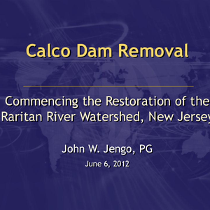 Calco Dam Removal Commencing the Restoration of the Raritan River Watershed, New ...