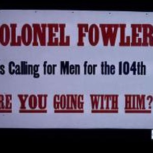 Colonel Fowler is calling for men for the 104th. Are you going ...