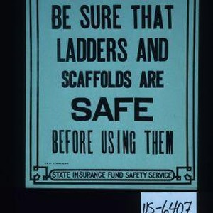 You and yours win through safety. Be sure that ladders and scaffolds ...